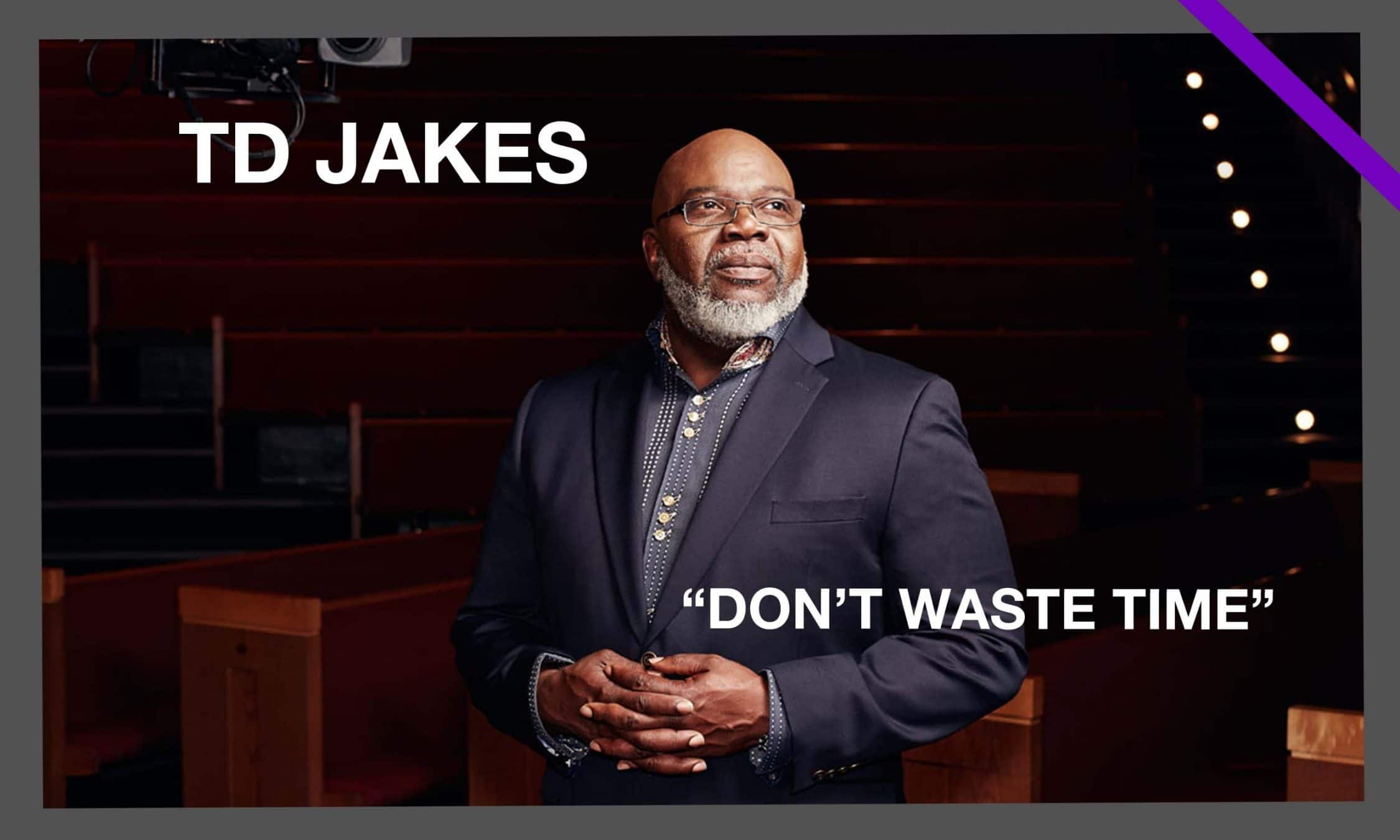 DON'T WASTE TIME - TD Jakes | Success4