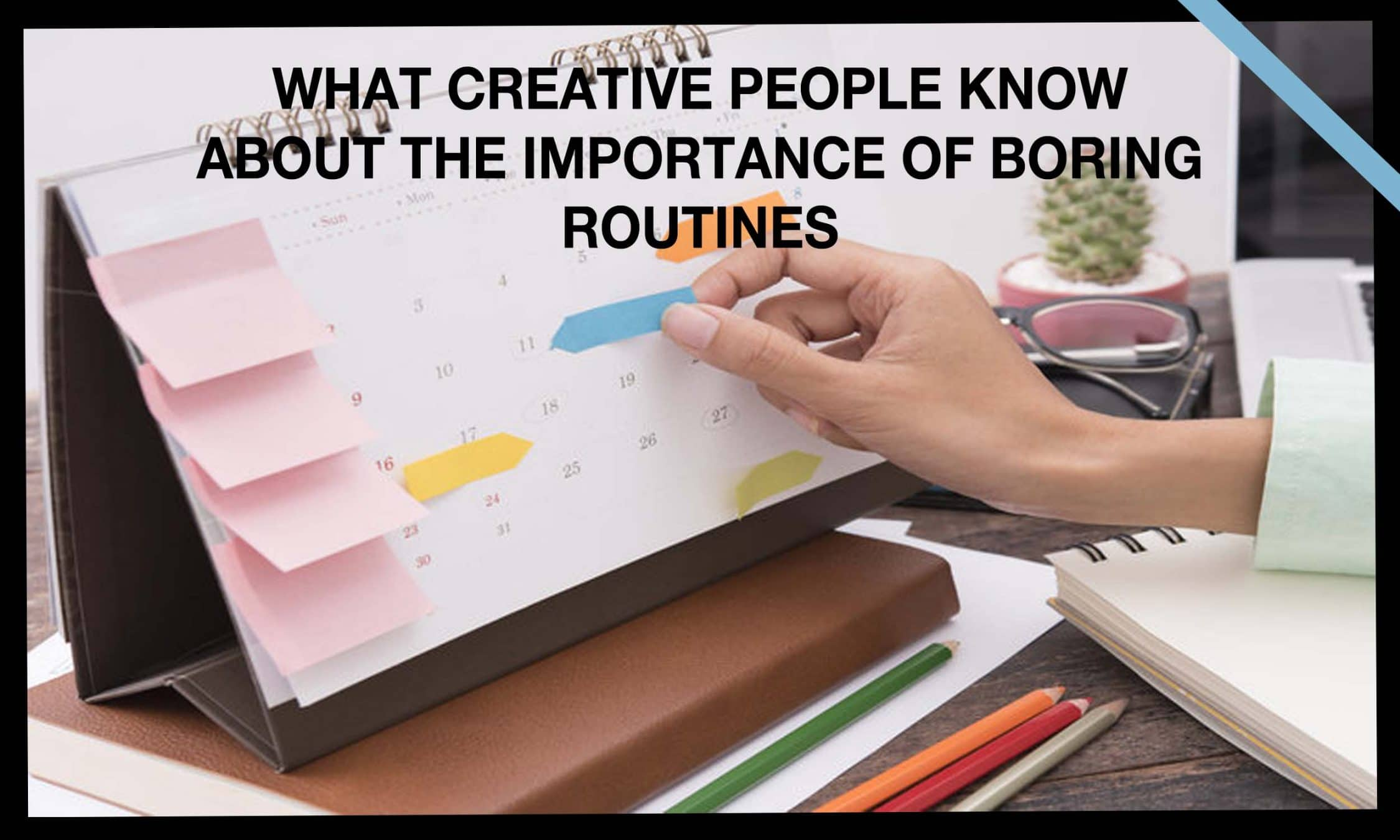 What Creative People Know About the Importance of Boring Routines